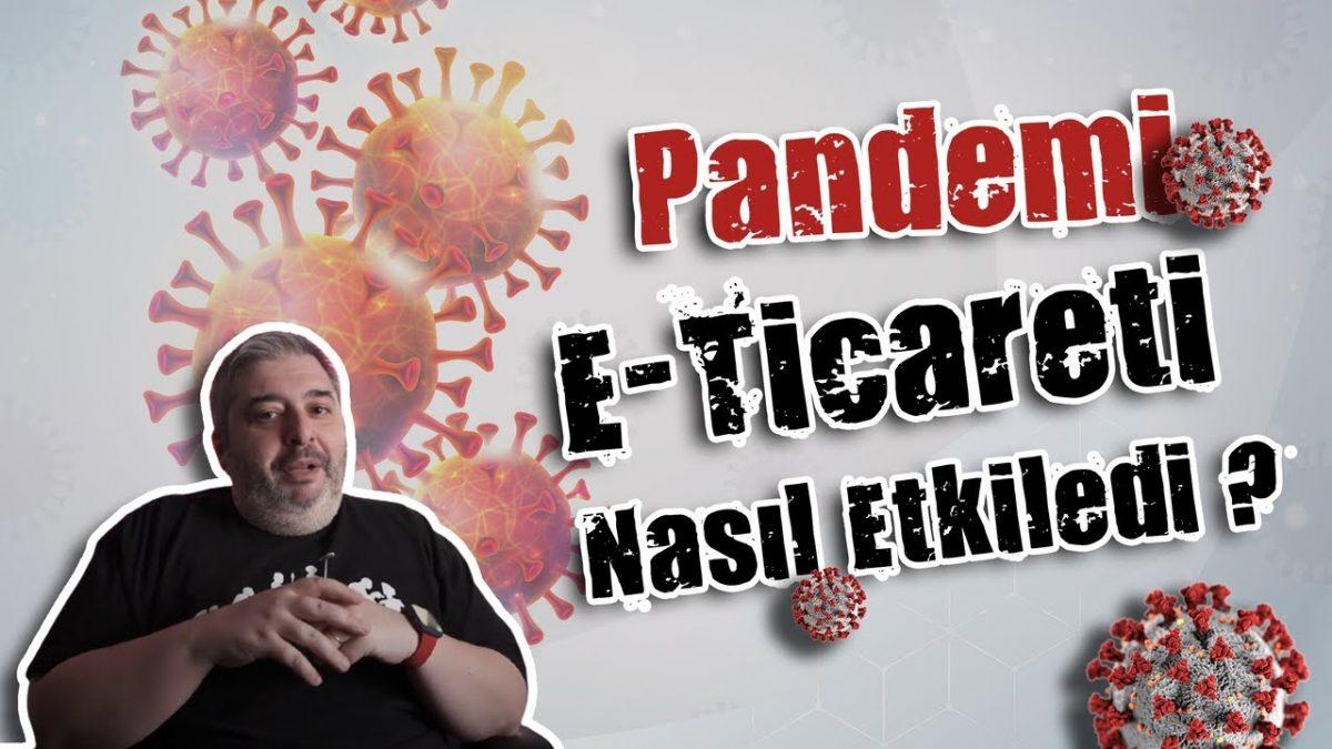 Pandemi, E-Ticareti Nasıl Etkiledi ?